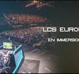 LCS Europe - En immersion