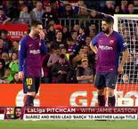 PitchCam: Messi And Suarez Help Barcelona Seal Another LaLiga Title