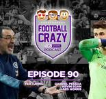 The Kepa Cup Final Kerfuffle - Football Crazy Podcast Episode 90