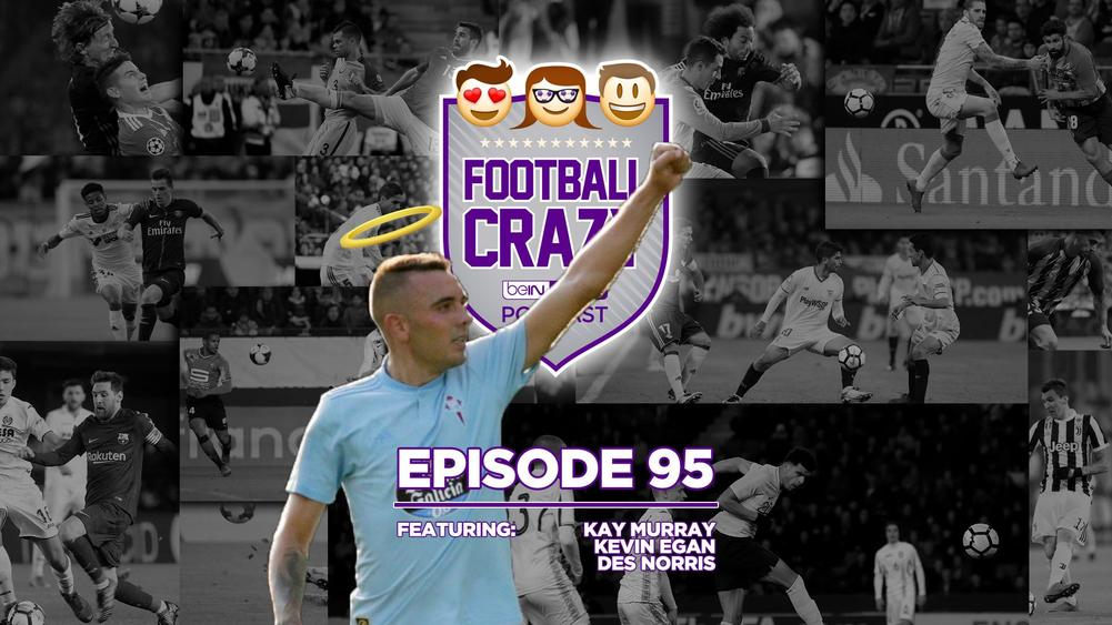 Aspas, the Patron Saint of Celta - Football Crazy Podcast Episode 95
