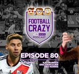 Finally, a Libertadores Final! - Football Crazy Episode 80