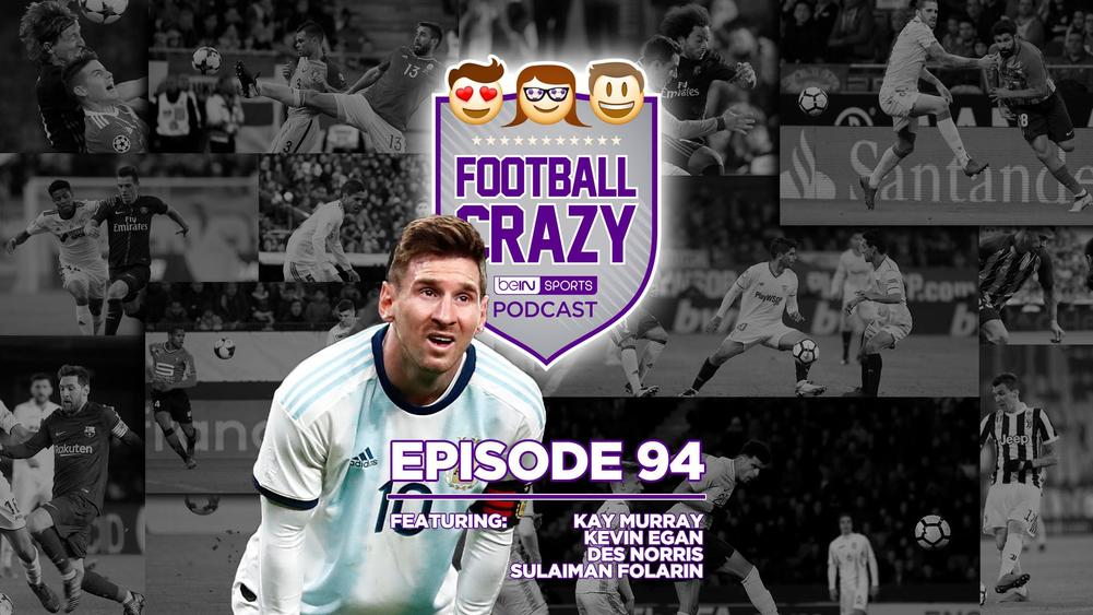 Messi's International Return - Football Crazy Podcast Episode 94