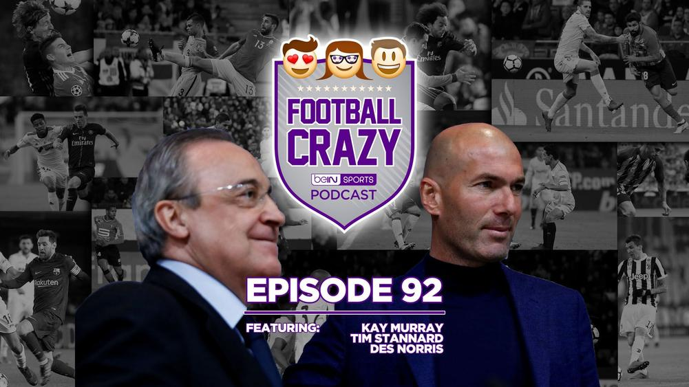 The Return of Zidane - Football Crazy Podcast Episode 92