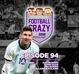 Lionel Messi's International Return - Football Crazy Podcast Episode 94