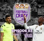 Real Madrid's 2019 Maelstrom - Football Crazy Podcast Episode 83
