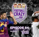 Madrid Win Ugly, Barcelona Win Messi - Football Crazy Podcast Episode 84