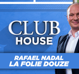 "Club House : ""Nadal, la folie douze !"""