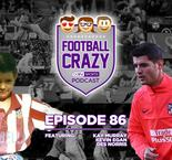 Morata's Ten-Year Challenge - Football Crazy Podcast Episode 86