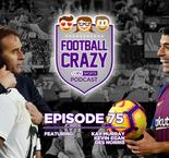The Final Nail In Lopetegui's Coffin - Football Crazy Episode 75
